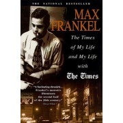 Times of My Life and My Life with the Times by Max Frankel