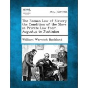The Roman Law of Slavery the Condition of the Slave in Private Law from Augustus to Justinian by William Warwick Buckland
