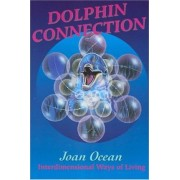 Dolphin Connection: Interdimensional Ways of Living by Joan Ocean