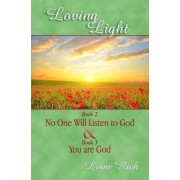 Loving Light Book 2 & 3, No One Will Listen to God & You Are God by Liane Rich
