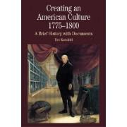 Creating an American Culture, 1775-1800 by University Eve Kornfeld