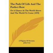 The Path of Life and the Perfect Rest by Pilgrim Of Seventy A Pilgrim of Seventy