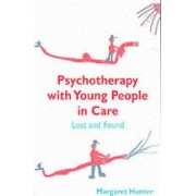 Psychotherapy with Young People in Care by Margaret Hunter