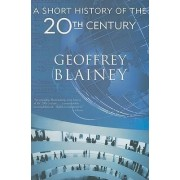 A Short History of the Twentieth Century by Geoffrey Blainey