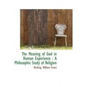 The Meaning of God in Human Experience by Hocking William Ernest