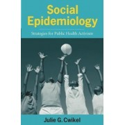 Social Epidemiology by Julie G. Cwikel