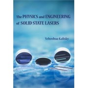The Physics and Engineering of Solid State Lasers by Yehoshua Y. Kalisky