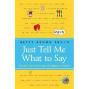 Just Tell Me What to Say by Betsy Brown Braun