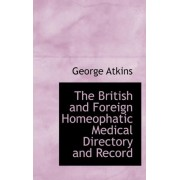 The British and Foreign Homeophatic Medical Directory and Record by George Atkins