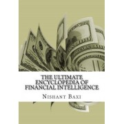 The Ultimate Encyclopedia of Financial Intelligence by MR Nishant K Baxi