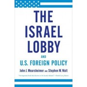 The Israel Lobby and U.S. Foreign Policy by R Wendell Harrison Distinguished Service Professor of Political Science Co-Director of the Program on International Security Policy John J Mearsheimer