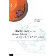 Dictionary of the Modern Politics of Southeast Asia by Michael Leifer
