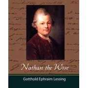 Nathan the Wise by Ephraim Lessing Gotthold Ephraim Lessing