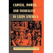 Capital, Power and Inequality in Latin America by Sandor Halebsky