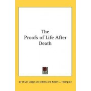 The Proofs of Life After Death by Sir Oliver Lodge