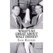 What's So Great about Walt Disney? by Sam Rogers