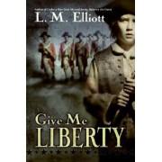 Give Me Liberty by L M Elliott
