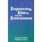 Engineering, Ethics, and the Environment by P. Aarne Vesilind