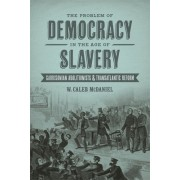 Problem of Democracy in the Age of Slavery: Garrisonian Abolitionists and Transatlantic Reform