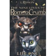 The Nine Lives of Romeo Crumb, Life 1 by L. Rifkin