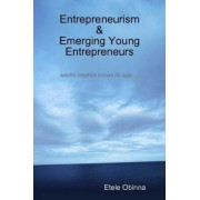 Entrepreneurism & Emerging Young Entrepreneurs Wealth Creation Knows No Age by Etele Obinna