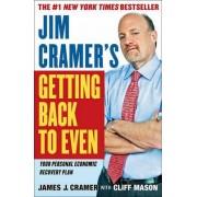 Jim Cramer's Getting Back to Even by James J Cramer