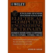 English-Spanish Spanish-English Electrical and Computer Engineering Dictionary by Steven M. Kaplan