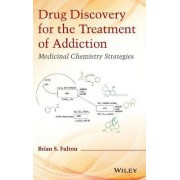 Drug Discovery for the Treatment of Addiction by Brian S. Fulton