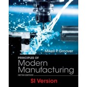 Principles of Modern Manufacturing Materials Processes and Systems 5E SI Version by Mikell P. Groover