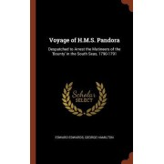 Voyage of H.M.S. Pandora: Despatched to Arrest the Mutineers of the 'Bounty' in the South Seas, 1790-1791