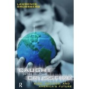 Caught in the Crossfire by Lawrence Grossberg
