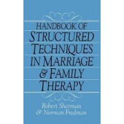 Handbook Of Structured Techniques In Marriage And Family Therapy by Robert Sherman