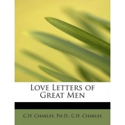 Love Letters of Great Men by Ph D C H Charles