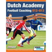 Dutch Academy Football Coaching (U12-13) - Technical and Tactical Practices from Top Dutch Coaches by Devoetbaltrainer