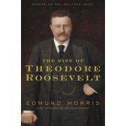 The Rise of Theodore Roosevelt by Edmund Morris