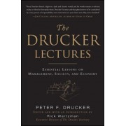 The Drucker Lectures: Essential Lessons on Management, Society and Economy by Peter Ferdinand Drucker