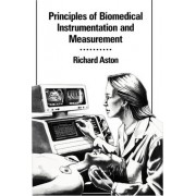 Principles of Biomedical Instrumentation and Measurement by Richard Aston