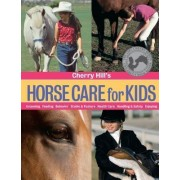 The Horse Care for Kids by Cherry Hill