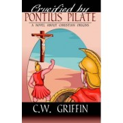 Crucified by Pontius Pilate by C W Griffen