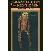 Shamans, Healers and Medicine Men by Holger Kalweit