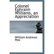 Colonel Ephraim Williams, an Appreciation by William Andrews Pew