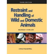 Restraint and Handling of Wild and Domestic Animals by Murray E. Fowler