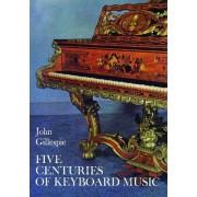 Five Centuries of Keyboard Music by John Gillespie