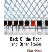 Back O' the Moon and Other Stories by Oliver Onions