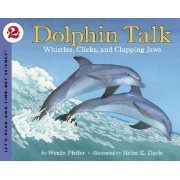 Dolphin Talk: Whistles, Clicks, and Clapping Jaws by Wendy Pfeffer