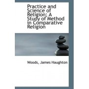 Practice and Science of Religion; A Study of Method in Comparative Religion by Woods James Haughton