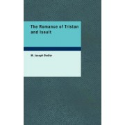The Romance of Tristan and Iseult by M Joseph Bedier