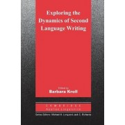Exploring the Dynamics of Second Language Writing by Barbara Kroll