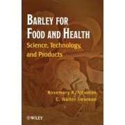 Barley for Food and Health by Rosemary K. Newman