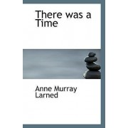 There Was a Time by Anne Murray Larned